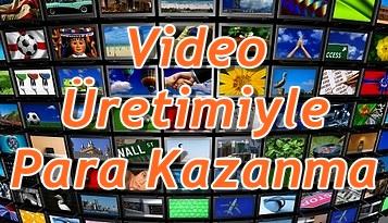 video üretimiyle para kazanma